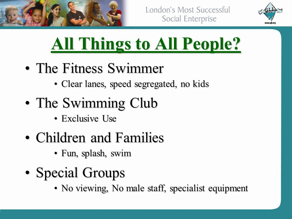 All Things to All People? The Fitness SwimmerThe Fitness Swimmer Clear lanes, speed segregated, no kidsClear lanes, speed segregated, no kids The Swim