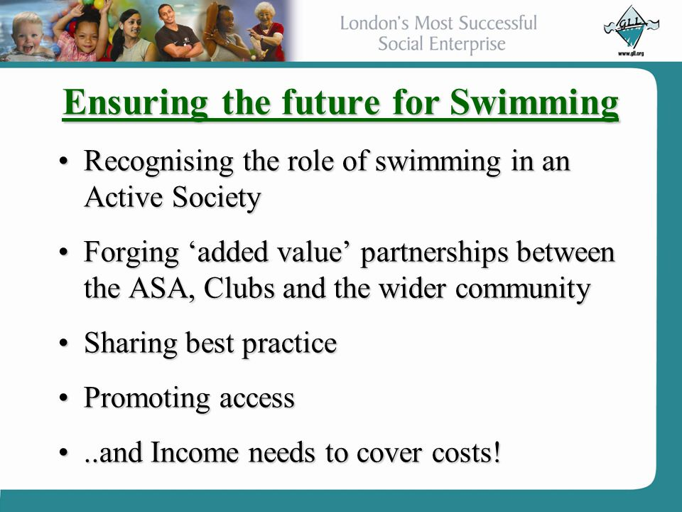 Ensuring the future for Swimming Recognising the role of swimming in an Active SocietyRecognising the role of swimming in an Active Society Forging 'a