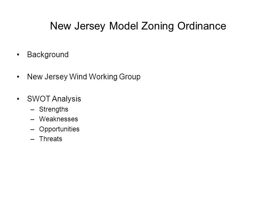 New Jersey Model Zoning Ordinance Background New Jersey Wind Working Group SWOT Analysis –Strengths –Weaknesses –Opportunities –Threats