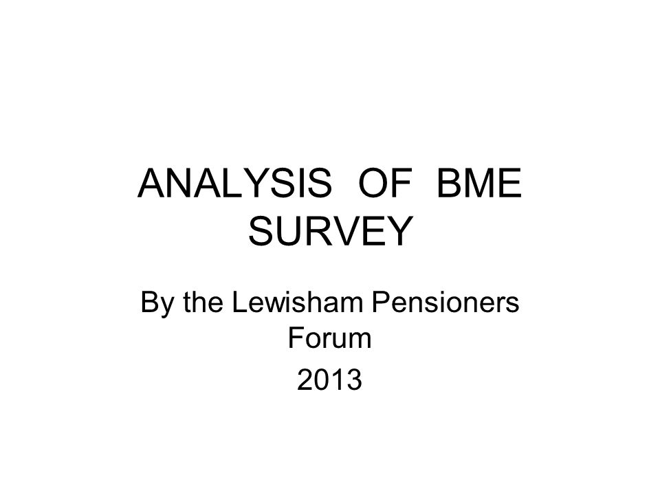 ANALYSIS OF BME SURVEY By the Lewisham Pensioners Forum 2013