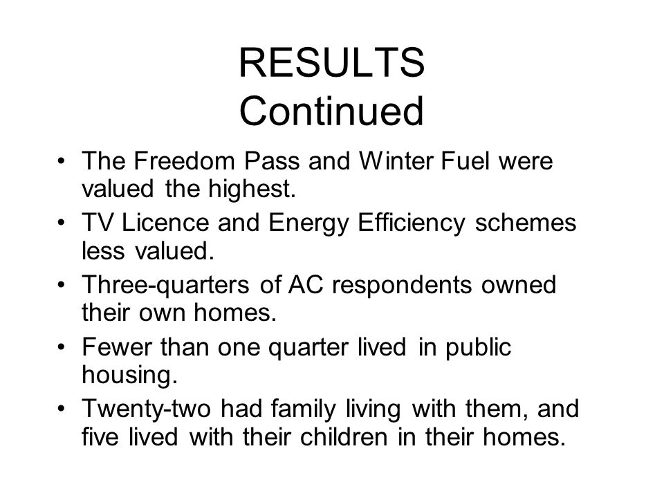 RESULTS Continued The Freedom Pass and Winter Fuel were valued the highest.