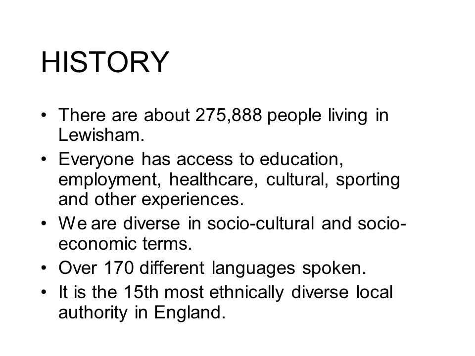 HISTORY There are about 275,888 people living in Lewisham.