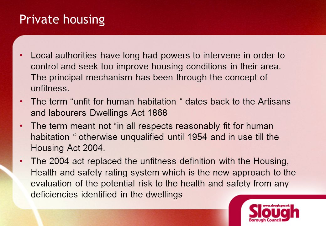 Private housing Local authorities have long had powers to intervene in order to control and seek too improve housing conditions in their area.