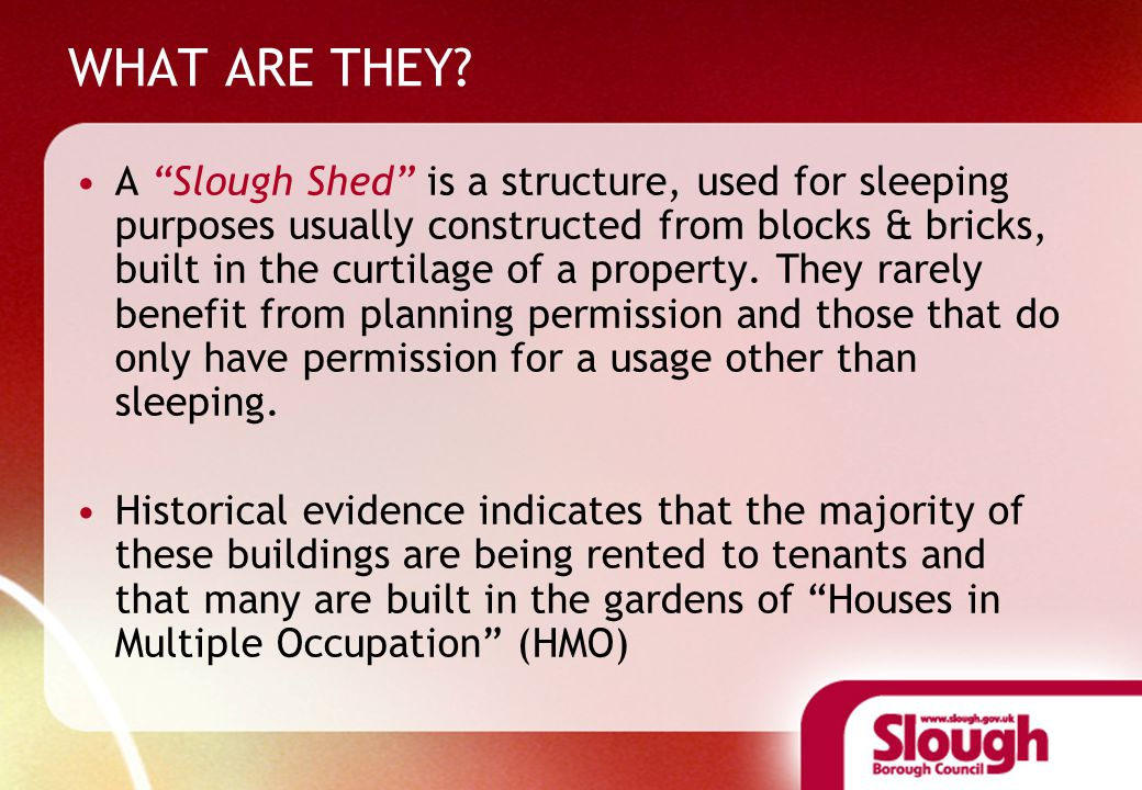 "WHAT ARE THEY? A ""Slough Shed"" is a structure, used for sleeping purposes usually constructed from blocks & bricks, built in the curtilage of a proper"
