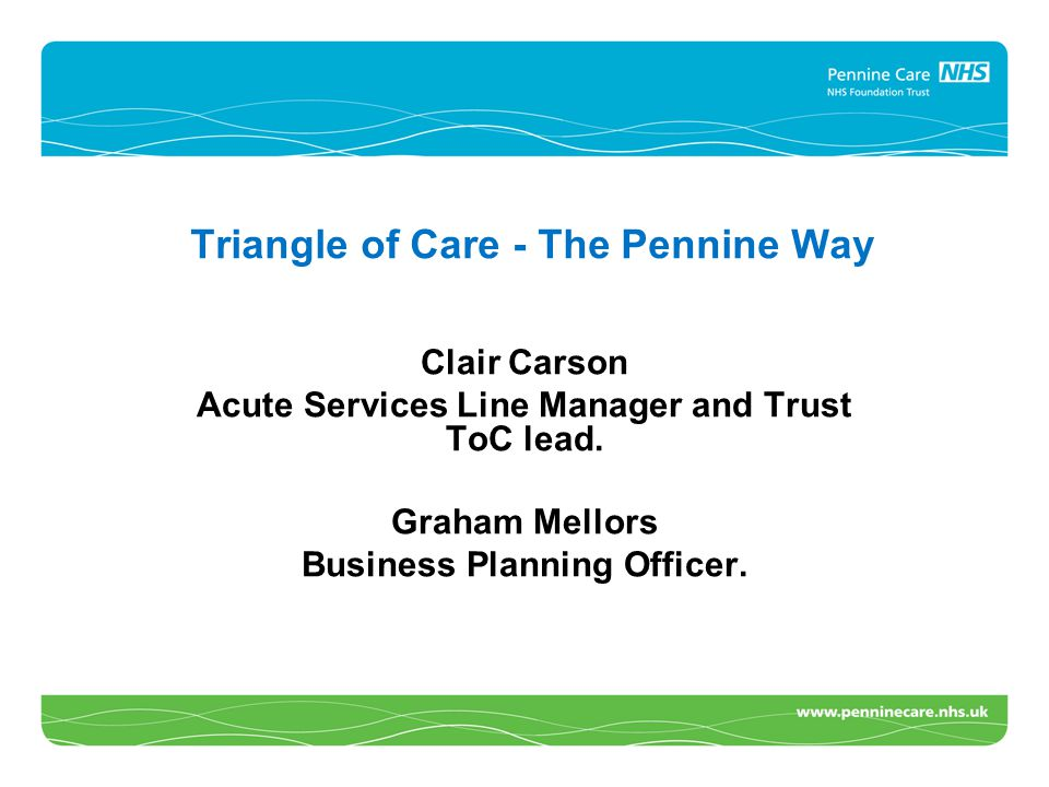 Triangle of Care - The Pennine Way Clair Carson Acute Services Line Manager and Trust ToC lead.