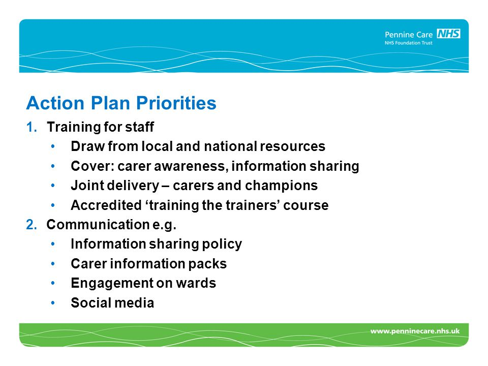 Action Plan Priorities 1.Training for staff Draw from local and national resources Cover: carer awareness, information sharing Joint delivery – carers