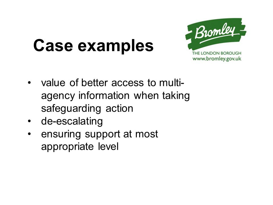 Case examples value of better access to multi- agency information when taking safeguarding action de-escalating ensuring support at most appropriate level