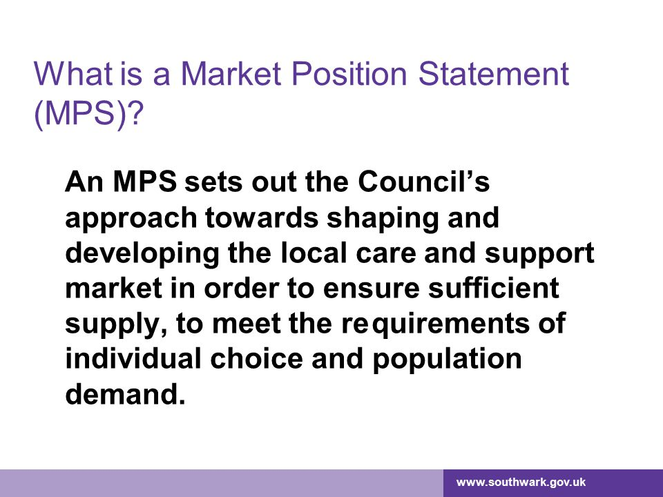 www.southwark.gov.uk What is a Market Position Statement (MPS).