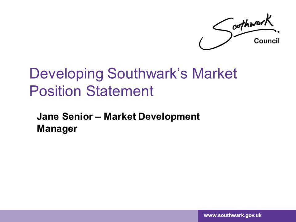 www.southwark.gov.uk Developing Southwark's Market Position Statement Jane Senior – Market Development Manager