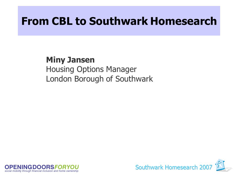 From CBL to Southwark Homesearch Miny Jansen Housing Options Manager London Borough of Southwark Southwark Homesearch 2007