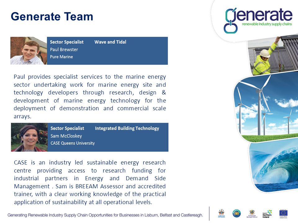 Generate Team Paul provides specialist services to the marine energy sector undertaking work for marine energy site and technology developers through research, design & development of marine energy technology for the deployment of demonstration and commercial scale arrays.