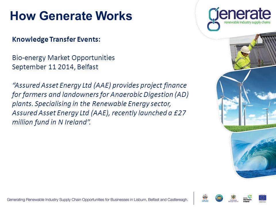 "How Generate Works Knowledge Transfer Events: Bio-energy Market Opportunities September 11 2014, Belfast ""Assured Asset Energy Ltd (AAE) provides proj"