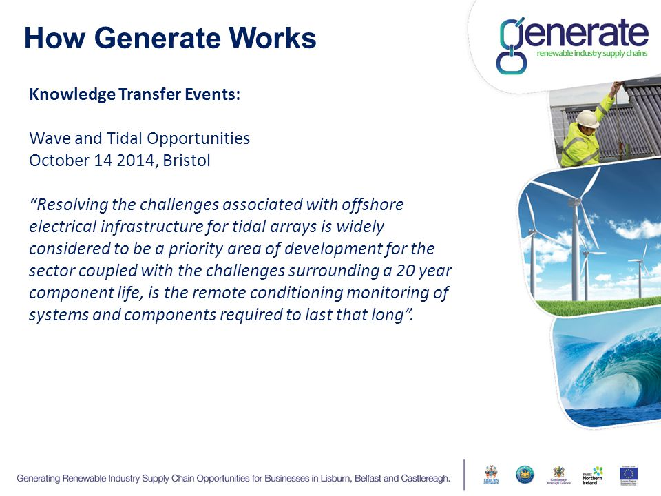 """How Generate Works Knowledge Transfer Events: Wave and Tidal Opportunities October 14 2014, Bristol """"Resolving the challenges associated with offshore"""