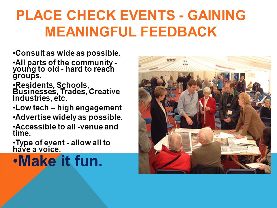 PLACE CHECK EVENTS - GAINING MEANINGFUL FEEDBACK Consult as wide as possible.