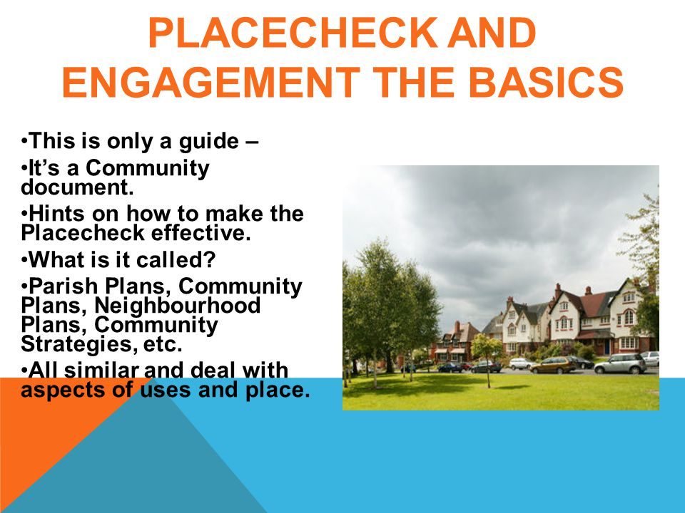 PLACECHECK AND ENGAGEMENT THE BASICS This is only a guide – It's a Community document.