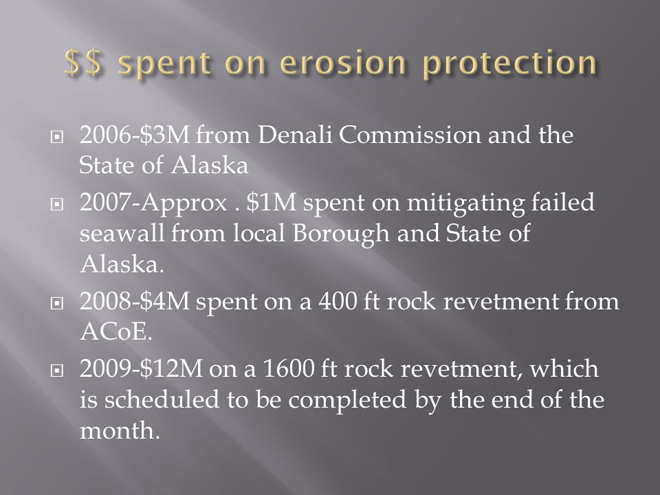  2006-$3M from Denali Commission and the State of Alaska  2007-Approx.