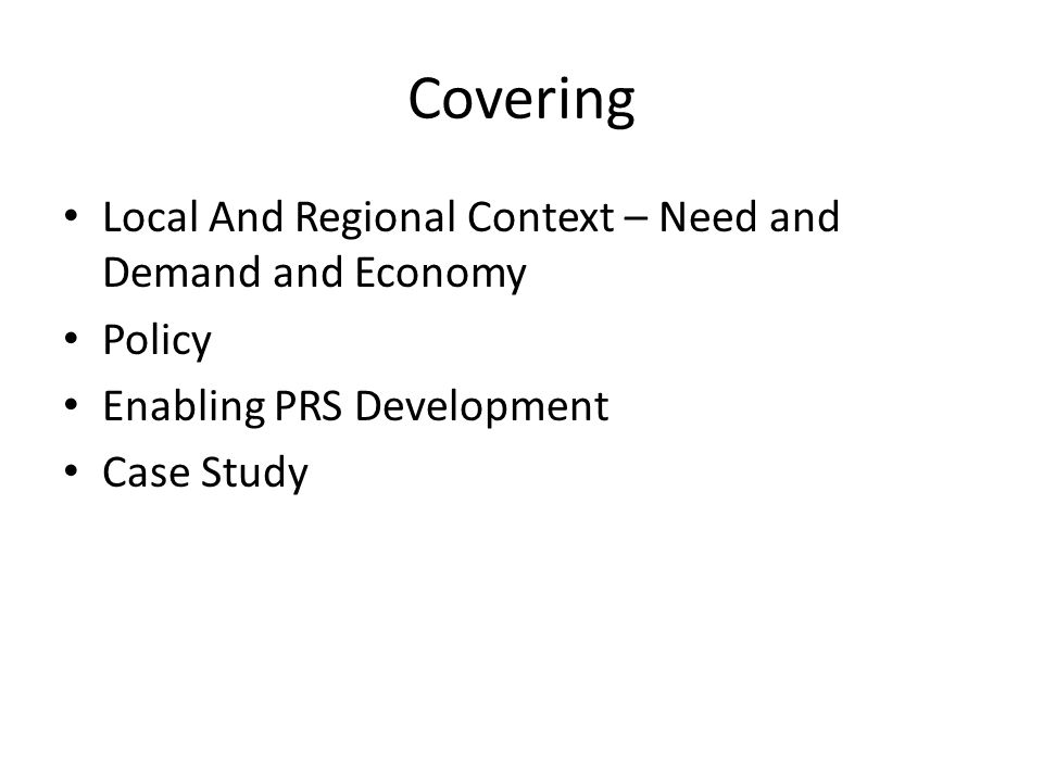 Covering Local And Regional Context – Need and Demand and Economy Policy Enabling PRS Development Case Study