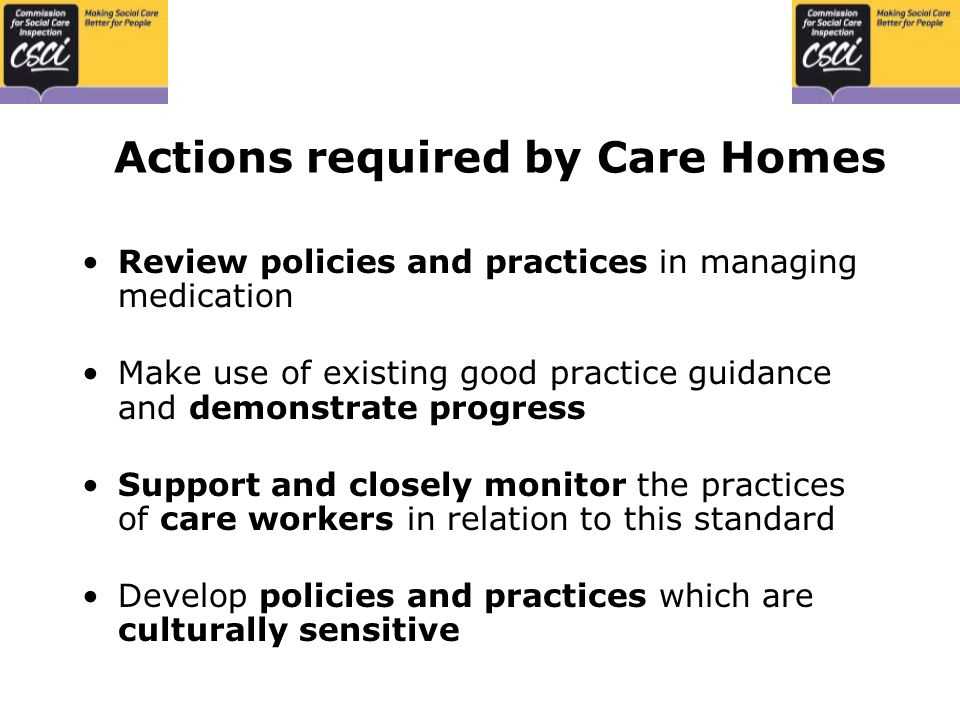 Domiciliary Care 'TIME TO CARE' Report published Oct 2006 58% of agencies achieved the medication standard in 2005-06 Similar findings & concerns to those in care homes