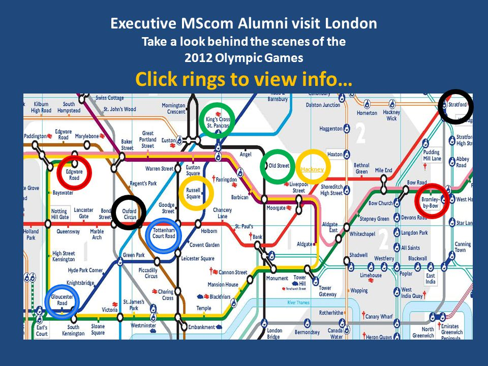 Executive MScom Alumni visit London Take a look behind the scenes of the 2012 Olympic Games Click rings to view info… Hackney