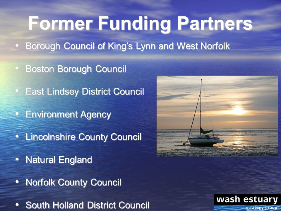Former Funding Partners Borough Council of King's Lynn and West Norfolk Borough Council of King's Lynn and West Norfolk Boston Borough Council Boston Borough Council East Lindsey District Council East Lindsey District Council Environment Agency Environment Agency Lincolnshire County Council Lincolnshire County Council Natural England Natural England Norfolk County Council Norfolk County Council South Holland District Council South Holland District Council
