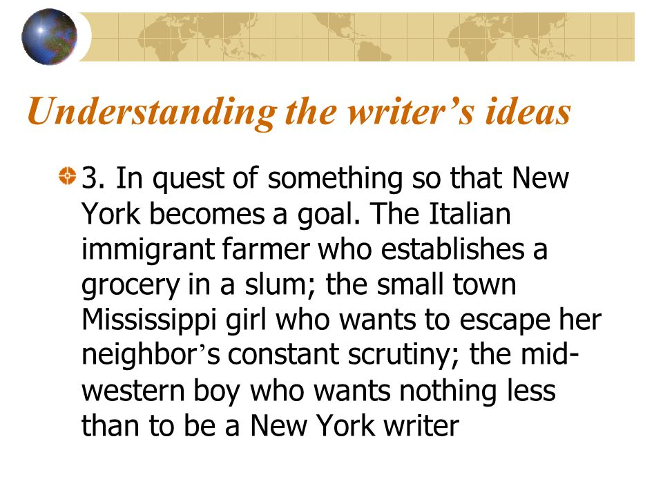 Understanding the writer's ideas 3.In quest of something so that New York becomes a goal.