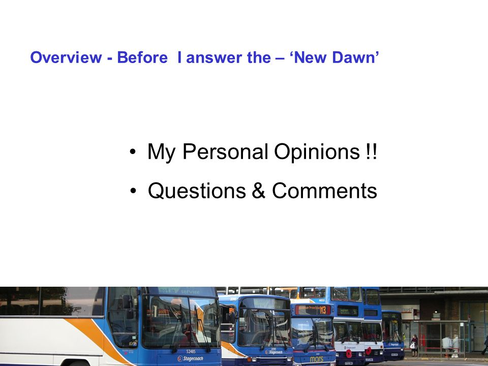 Overview - Before I answer the – 'New Dawn' My Personal Opinions !! Questions & Comments