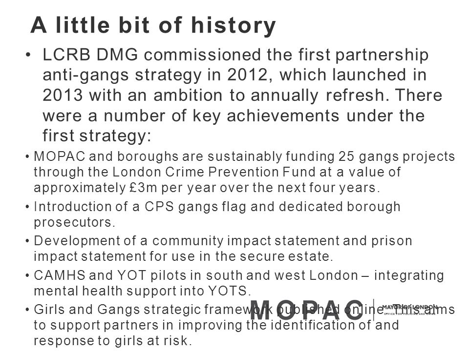 Refreshing the Strategy To oversee the delivery of the strategy, a Gangs Panel was created in 2013, chaired by the DMPC.