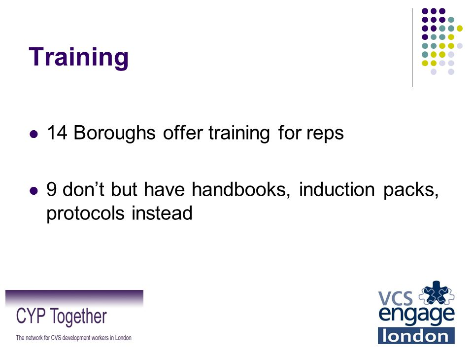Training 14 Boroughs offer training for reps 9 don't but have handbooks, induction packs, protocols instead