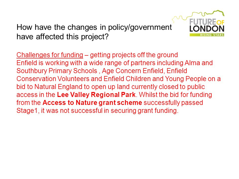 How have the changes in policy/government have affected this project.