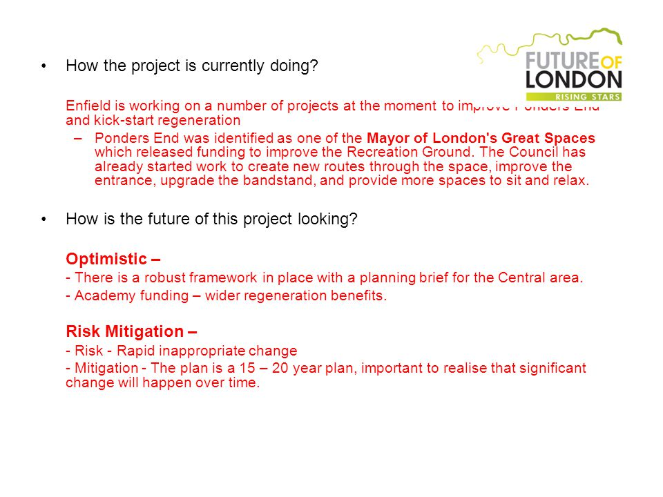 How the project is currently doing? Enfield is working on a number of projects at the moment to improve Ponders End and kick-start regeneration –Ponde