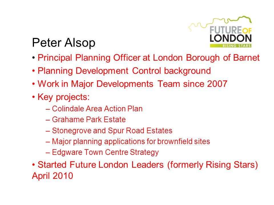 Peter Alsop Principal Planning Officer at London Borough of Barnet Planning Development Control background Work in Major Developments Team since 2007