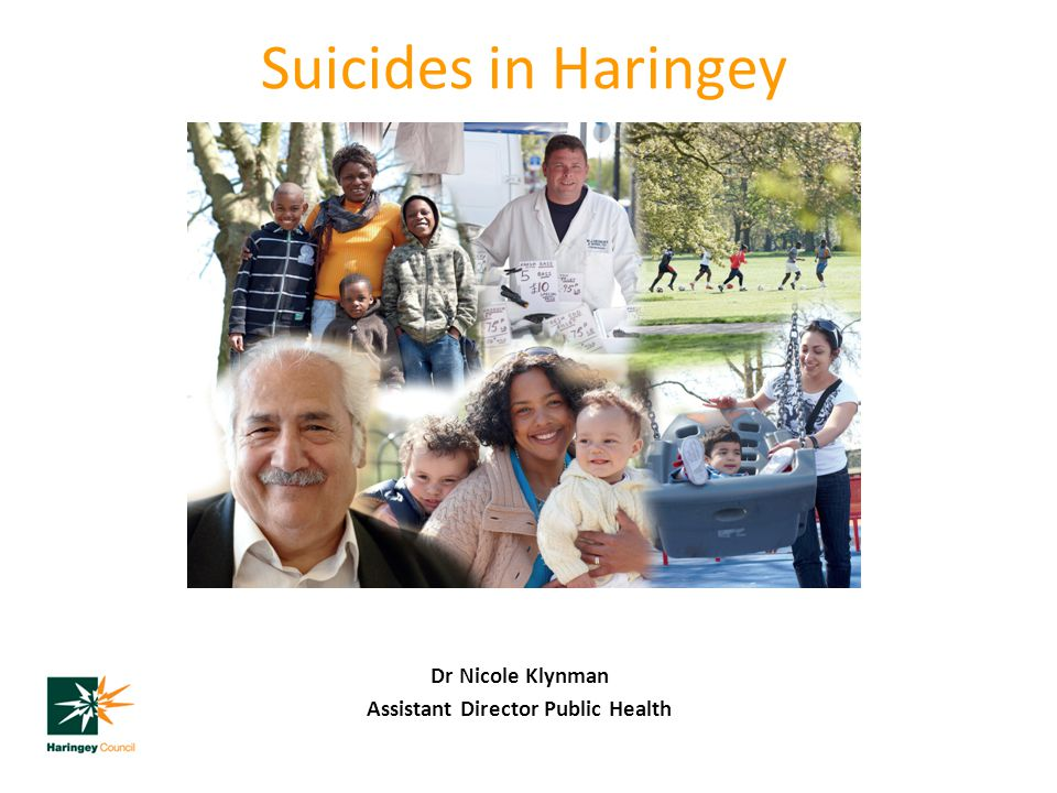 Suicides in Haringey Dr Nicole Klynman Assistant Director Public Health