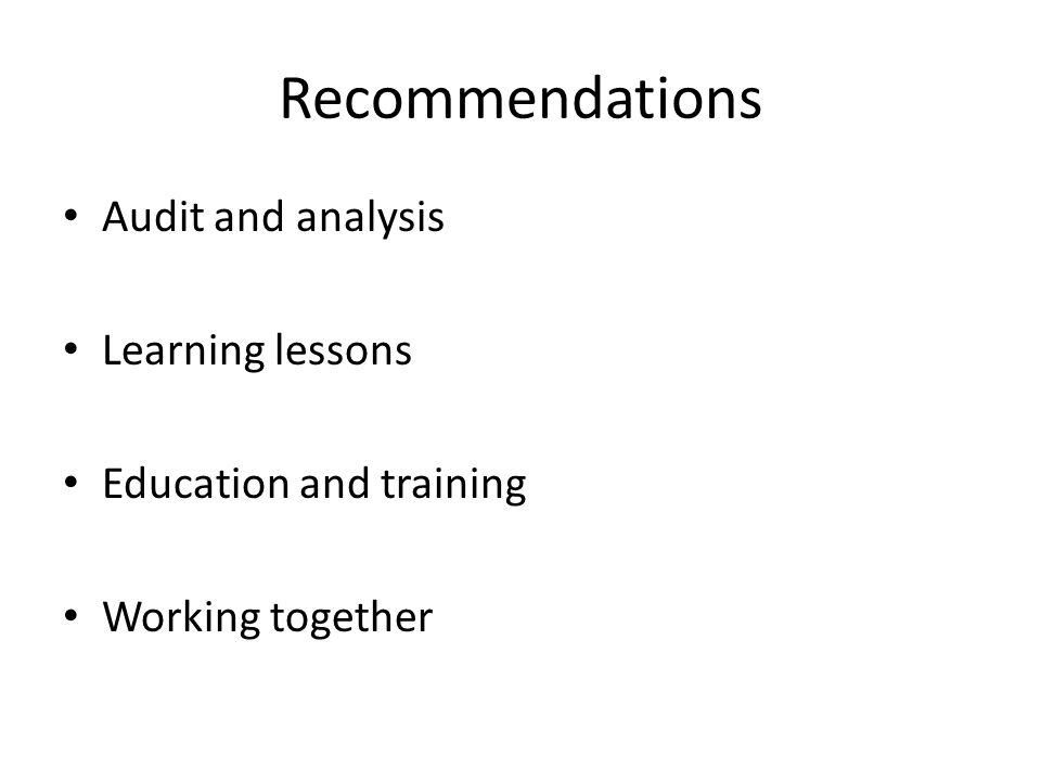 Recommendations Audit and analysis Learning lessons Education and training Working together