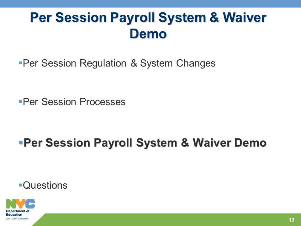 13 Per Session Payroll System & Waiver Demo  Per Session Regulation & System Changes  Per Session Processes  Per Session Payroll System & Waiver Demo  Questions