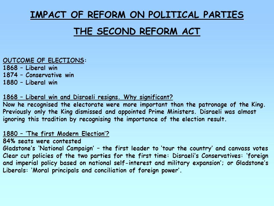 IMPACT OF REFORM ON POLITICAL PARTIES THE SECOND REFORM ACT EFFECTS IN GENERAL: Party discipline tighter through the use of 'party whips'.