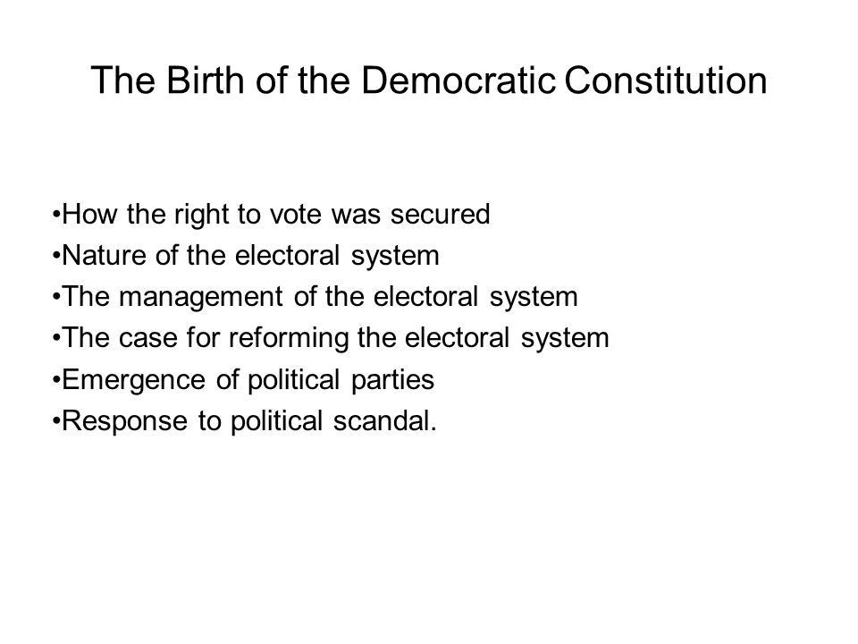 The Birth of the Democratic Constitution How the right to vote was secured Nature of the electoral system The management of the electoral system The c