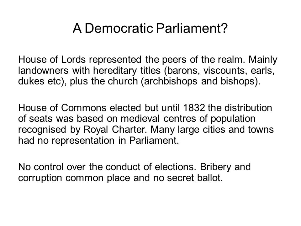 A Democratic Parliament? House of Lords represented the peers of the realm. Mainly landowners with hereditary titles (barons, viscounts, earls, dukes