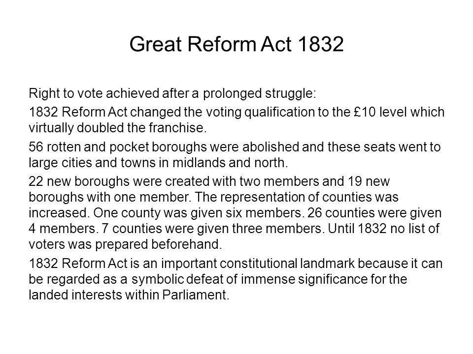Great Reform Act 1832 Right to vote achieved after a prolonged struggle: 1832 Reform Act changed the voting qualification to the £10 level which virtu
