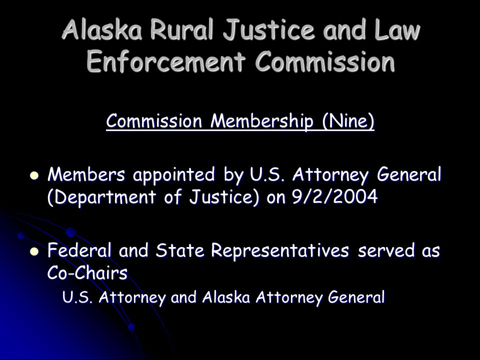 Alaska Rural Justice and Law Enforcement Commission Broaden the Use of Therapeutic Approaches Alcohol/drug abuse Alcohol/drug abuse -Local, family-oriented and culturally based substance abuse treatment programs -Long term residential care in hubs – women/children -Network of aftercare services in village to help sobriety -DOC work with nonprofit corporations to develop culturally relevant BH treatment programs for incarcerated individuals -Expand adolescent treatment programs