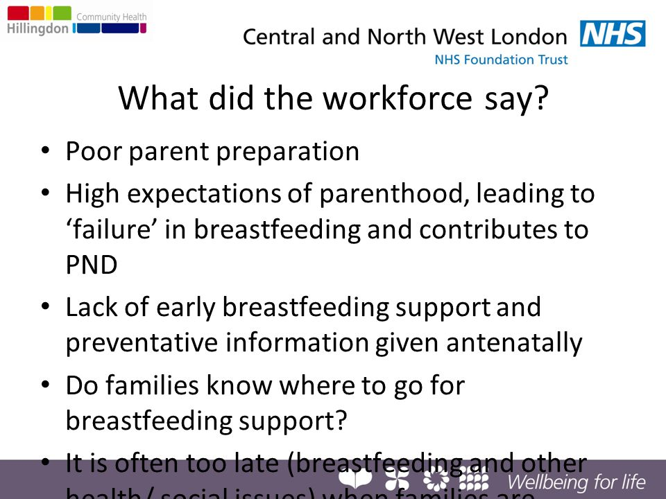 What we did Photographs of HV workforce in children's centres Train all children's centres to deliver antenatal classes Train all children's centre staff and community health professionals in breastfeeding management Provide breastfeeding support in groups not just for breastfeeding mothers (no breastfeeding support groups!) Create sustainable breastfeeding support by not relying upon volunteers to run support groups alone
