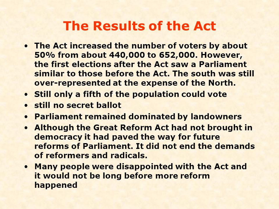 The Results of the Act The Act increased the number of voters by about 50% from about 440,000 to 652,000. However, the first elections after the Act s