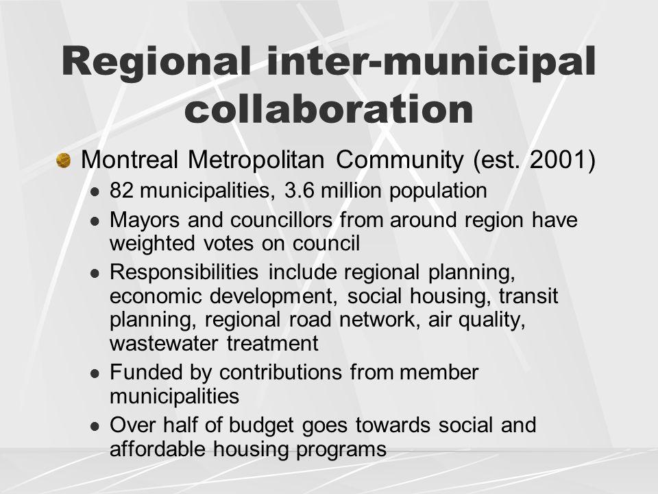 Regional inter-municipal collaboration Montreal Metropolitan Community (est. 2001) 82 municipalities, 3.6 million population Mayors and councillors fr