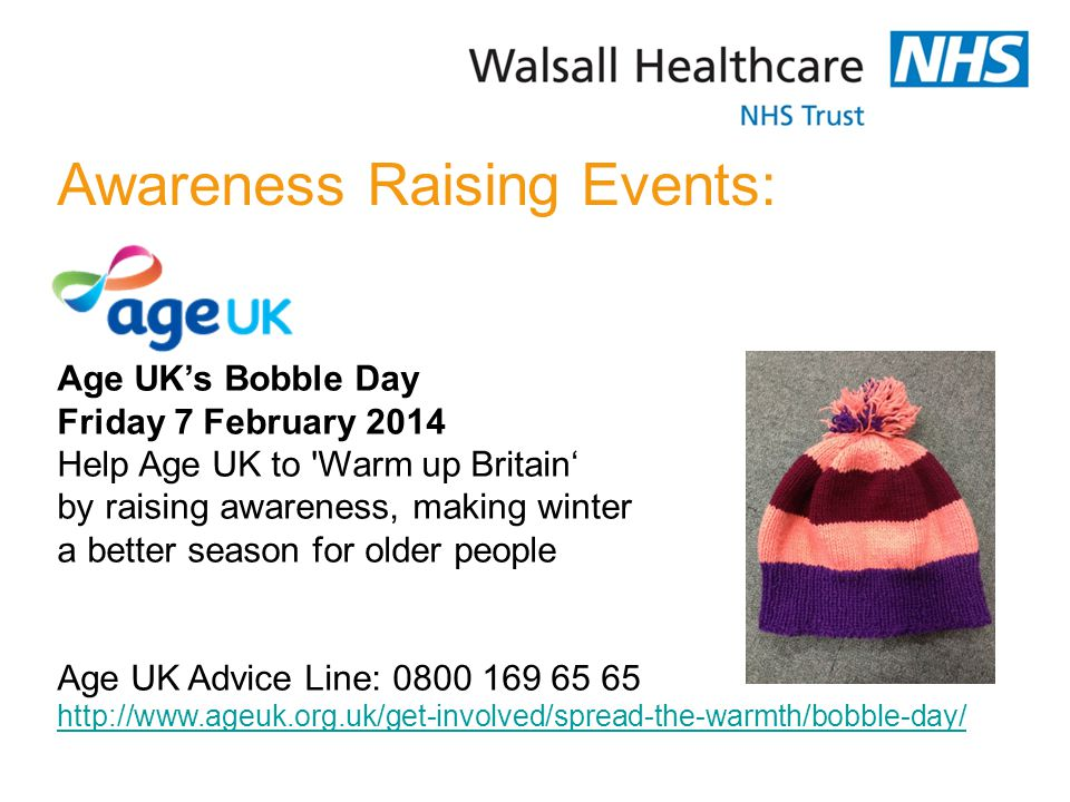 Age UK's Bobble Day Friday 7 February 2014 Help Age UK to Warm up Britain' by raising awareness, making winter a better season for older people Age UK Advice Line: 0800 169 65 65 http://www.ageuk.org.uk/get-involved/spread-the-warmth/bobble-day/ people.