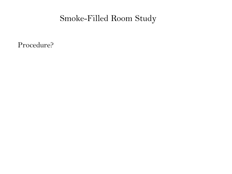 Smoke-Filled Room Study Procedure?