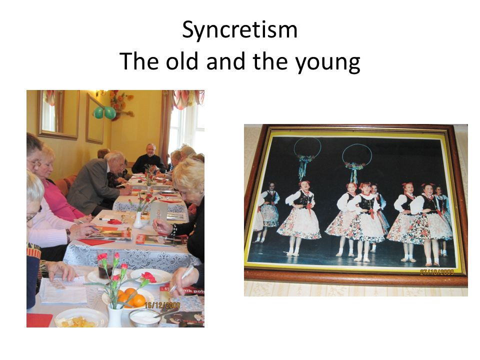 Syncretism The old and the young