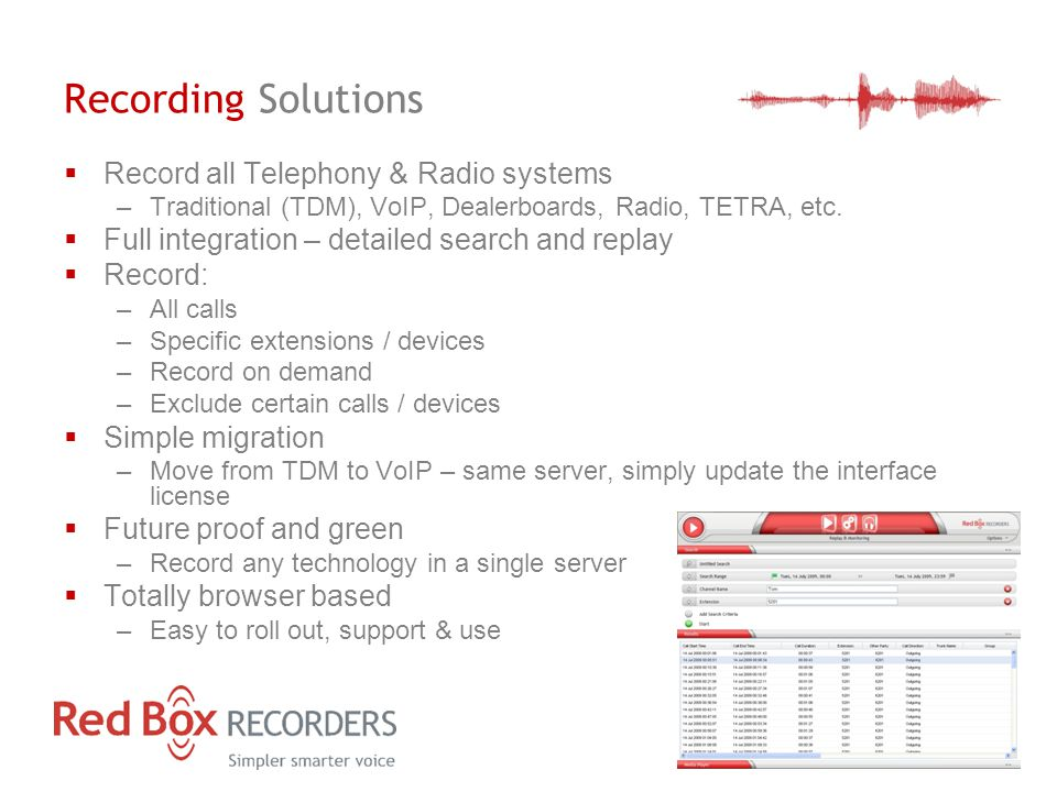 Recording Solutions  Record all Telephony & Radio systems –Traditional (TDM), VoIP, Dealerboards, Radio, TETRA, etc.  Full integration – detailed se