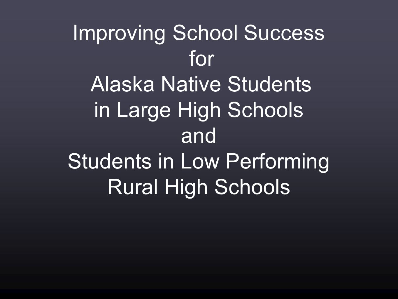 Improving School Success for Alaska Native Students in Large High Schools and Students in Low Performing Rural High Schools