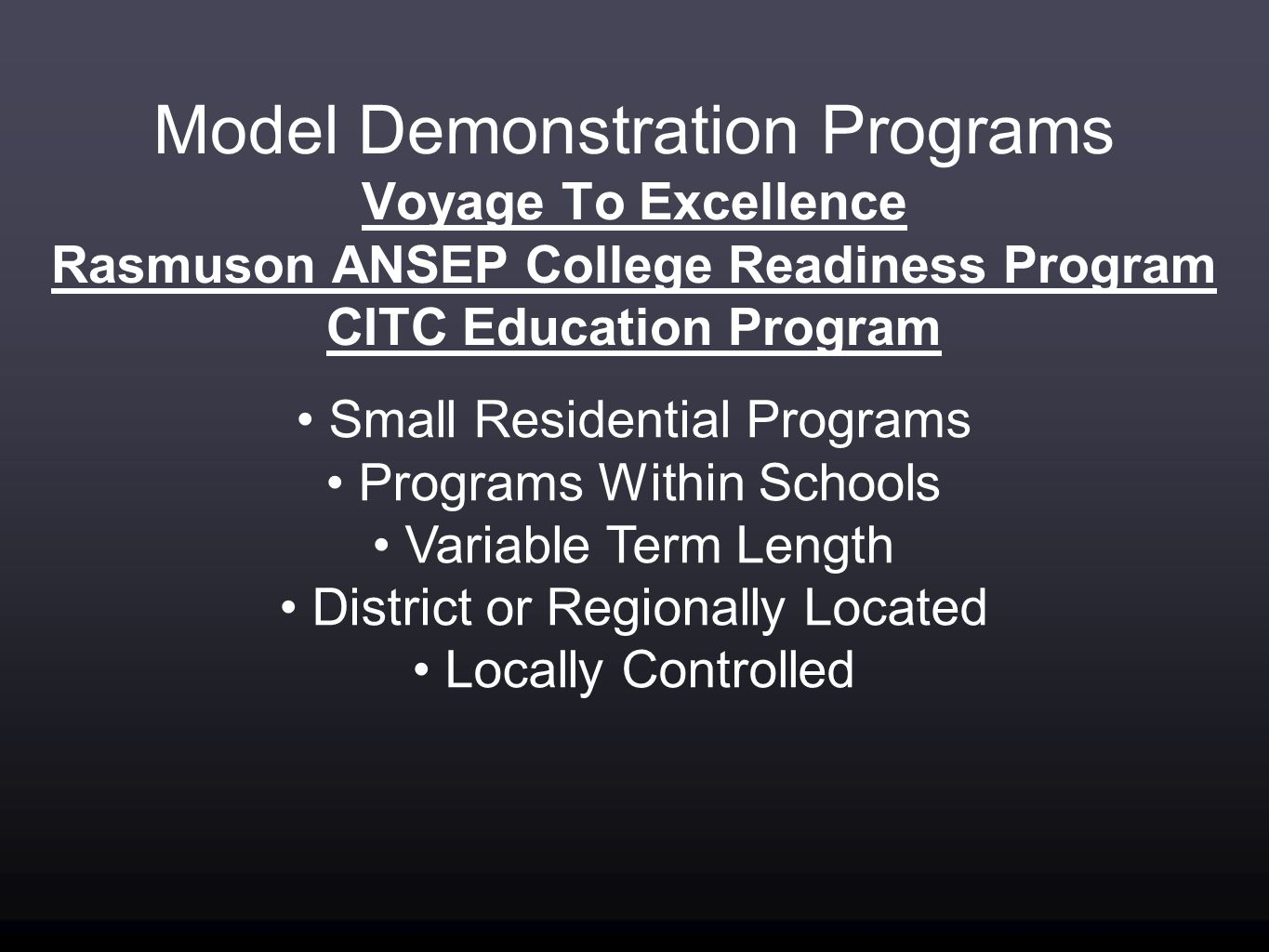 Model Demonstration Programs Voyage To Excellence Rasmuson ANSEP College Readiness Program CITC Education Program Small Residential Programs Programs