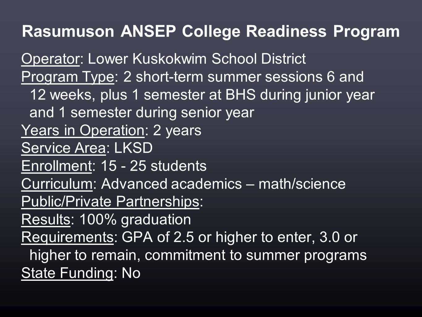 Rasumuson ANSEP College Readiness Program Operator: Lower Kuskokwim School District Program Type: 2 short-term summer sessions 6 and 12 weeks, plus 1