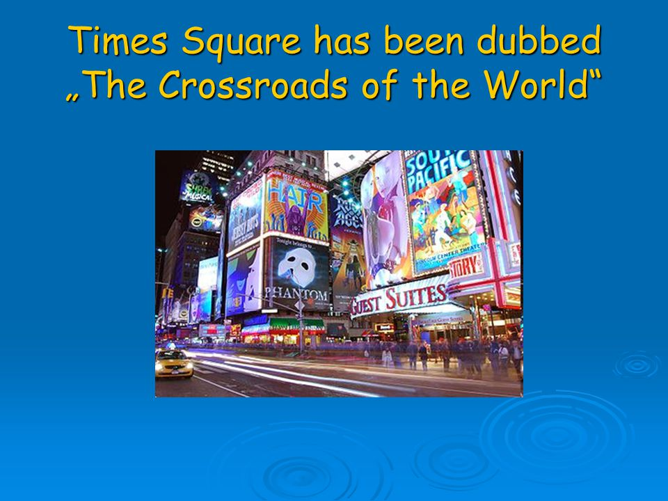 "Times Square has been dubbed ""The Crossroads of the World"